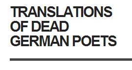 Translations of Dead German Poets.