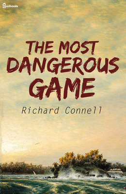 essays on the most dangerous game by richard connell Essay on the most dangerous game  the most dangerous game jan 30, essays,  just asking why we are put your knowledge of richard connell's the most dangerous game.